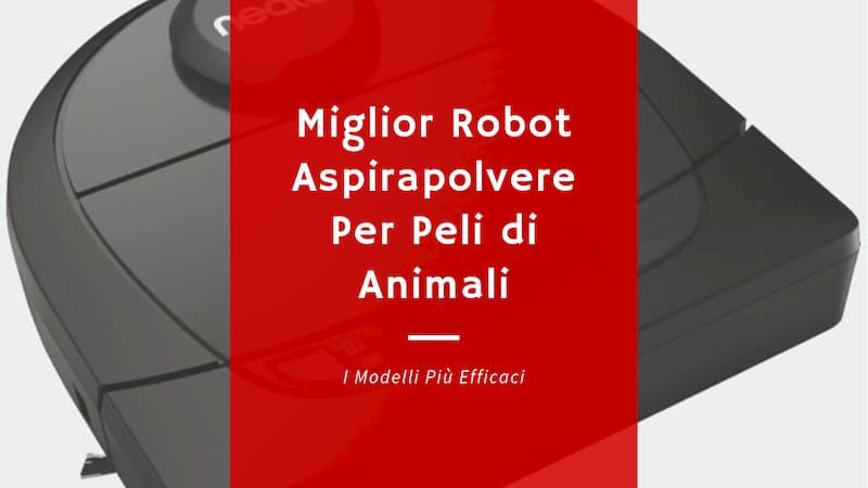 Miglior Robot Aspirapolvere Per Peli di Animale